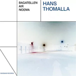 Hans Thomalla – Bagatellen / Air / Noema